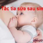 Tình trạng tắc tia sữa sau sinh