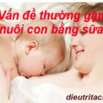 Vấn đề thường gặp khi nuôi con bằng sữa mẹ
