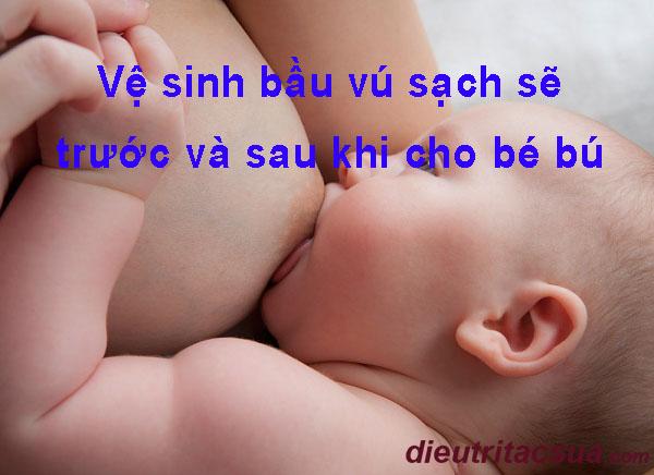 Cần vệ sinh bầu vú sạch sẽ trước và sau khi cho bé bú